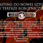 CASTING DO NOWEGO SPEKTAKLU TEATRU ROBOTNICZEGO