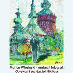 [Krynica – Zdrój]: Marian Włosiński – malarz i fotograf. Opiekun i przyjaciel Nikifora.