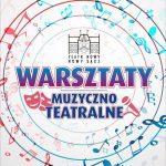 Muzyczno – teatralne warsztaty w Teatrze Nowym