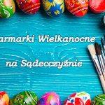 Czas na kiermasze Wielkanocne!