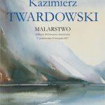MALARSTWO – wystawa prac Kazimierza Twardowskiego