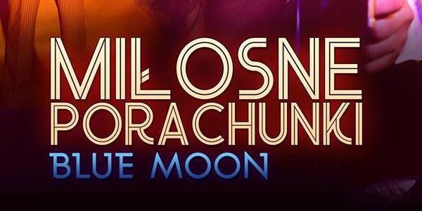 Miłosne porachunki. Blue Moon – premiera Teatru Nowego