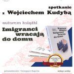 Imigranci wracają do domu – spotkanie autorskie z Wojciechem Kudybą