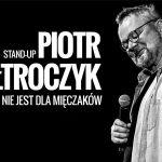 Poniedziałek ze sztuką: Stand – up Piotr Bałtroczyk