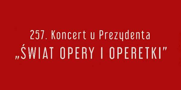 257. Koncert na Prezydenta – Świat Opery i Operetki
