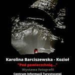 """Karolina Barciszewska-Kozioł """"Pod powierzchnią…""""."""