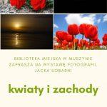 [Muszyna]: Kwiaty i zachody – wystawa fotografii